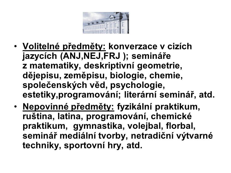 Volitelné předměty: konverzace v cizích jazycích (ANJ,NEJ,FRJ ); semináře z matematiky, deskriptivní geometrie, dějepisu, zeměpisu, biologie, chemie, společenských věd, psychologie, estetiky,programování; literární seminář, atd.