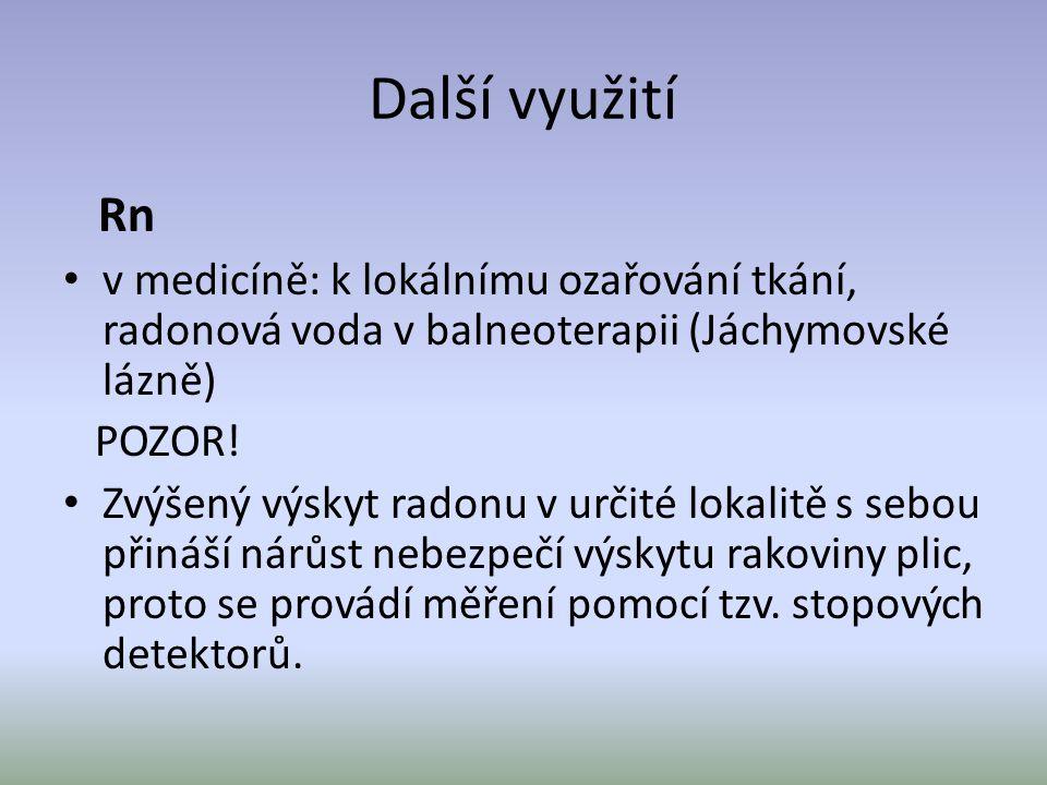 Další využití Rn. v medicíně: k lokálnímu ozařování tkání, radonová voda v balneoterapii (Jáchymovské lázně)