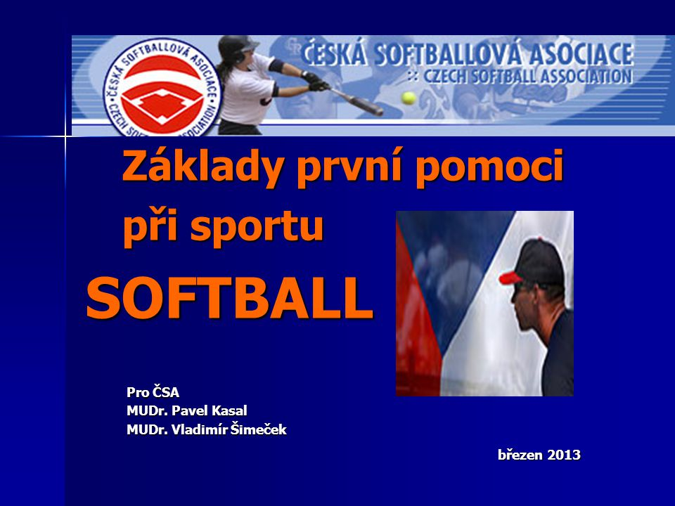 Základy první pomoci při sportu SOFTBALL Pro ČSA MUDr. Pavel Kasal