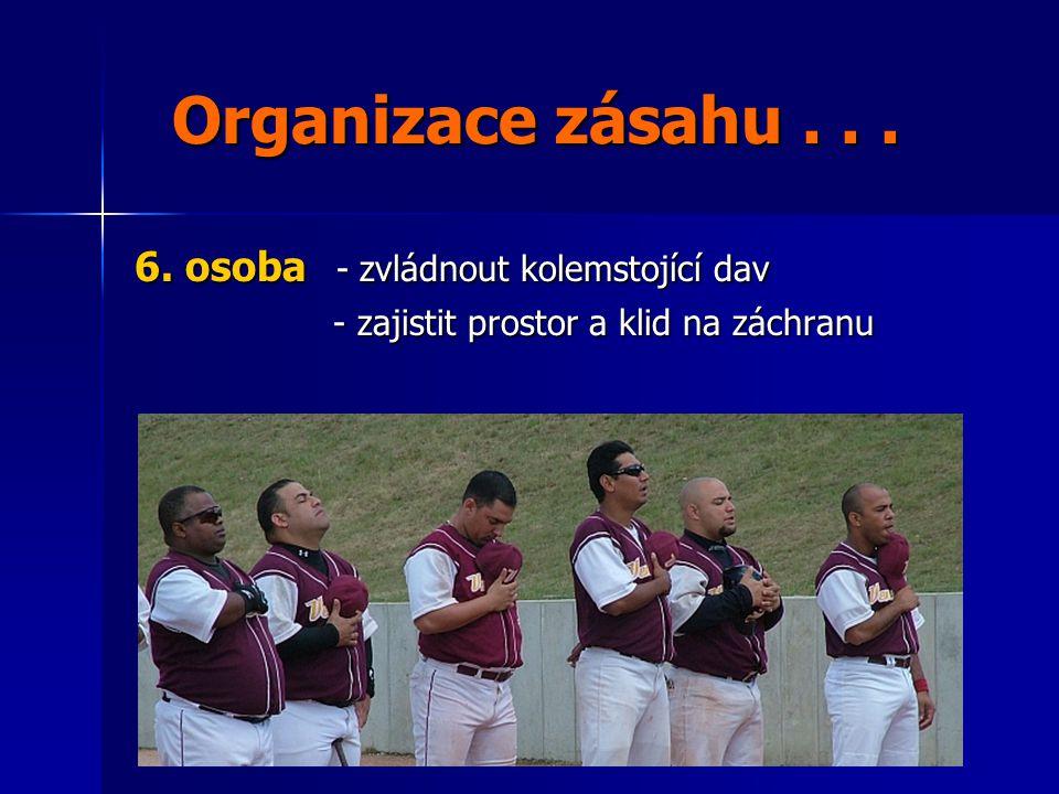 Organizace zásahu . . . 6. osoba - zvládnout kolemstojící dav