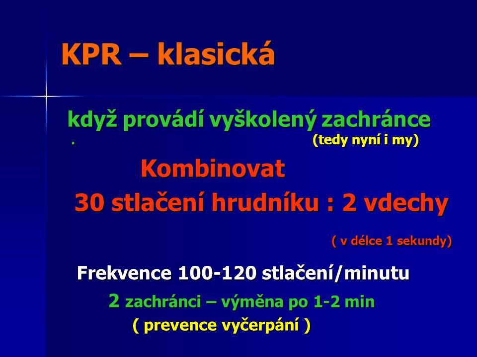 KPR – klasická když provádí vyškolený zachránce . (tedy nyní i my)
