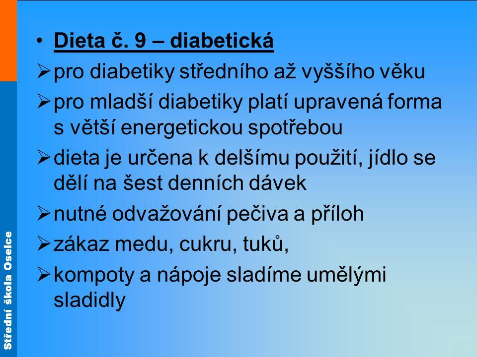 Dieta č. 9 – diabetická pro diabetiky středního až vyššího věku. pro mladší diabetiky platí upravená forma s větší energetickou spotřebou.