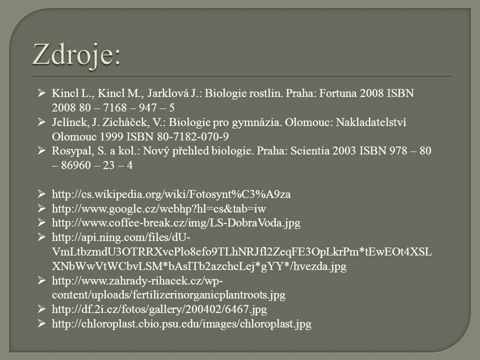 Zdroje: Kincl L., Kincl M., Jarklová J.: Biologie rostlin. Praha: Fortuna 2008 ISBN 2008 80 – 7168 – 947 – 5.