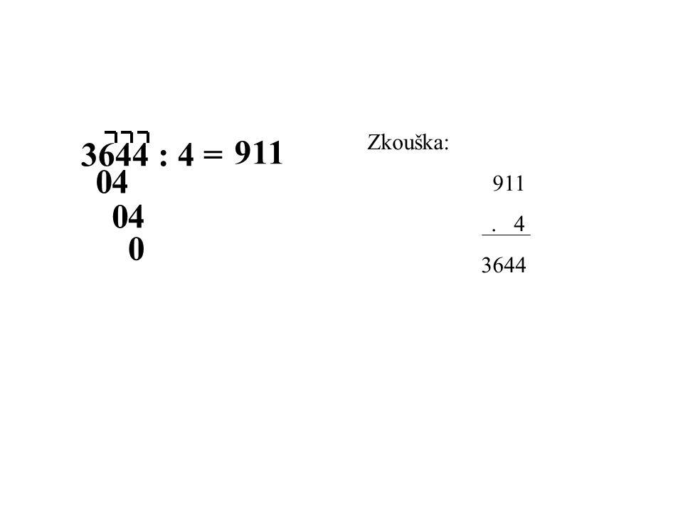 3644 : 4 = 9 1 1 Zkouška: 911 . 4 3644 4 4