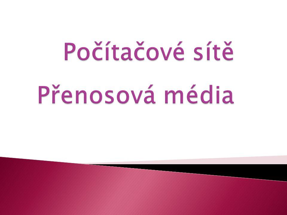 Počítačové sítě Přenosová média