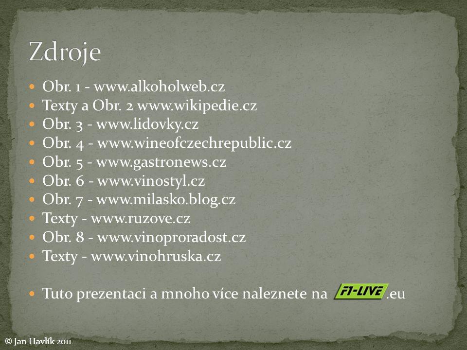 Zdroje Obr. 1 - www.alkoholweb.cz Texty a Obr. 2 www.wikipedie.cz