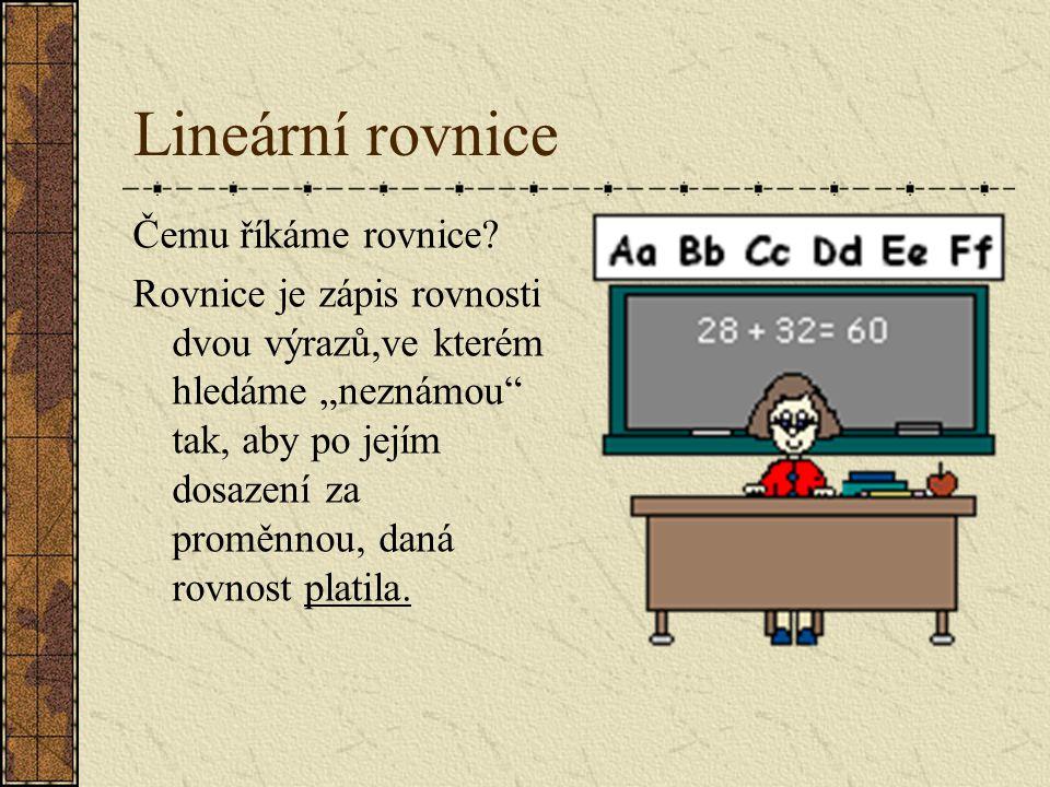 Lineární rovnice Čemu říkáme rovnice