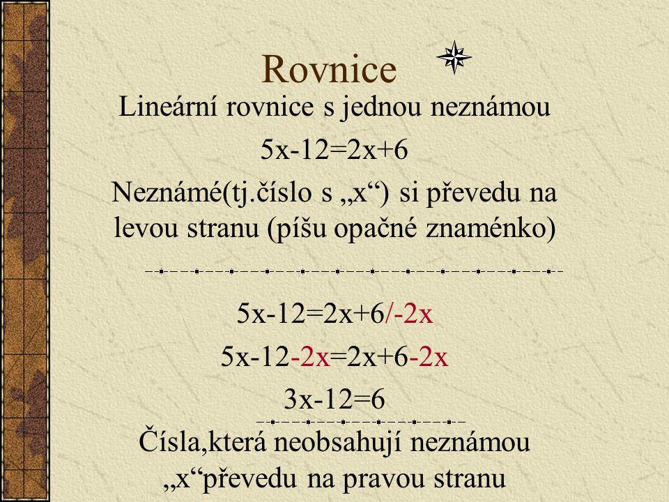 Rovnice Lineární rovnice s jednou neznámou 5x-12=2x+6