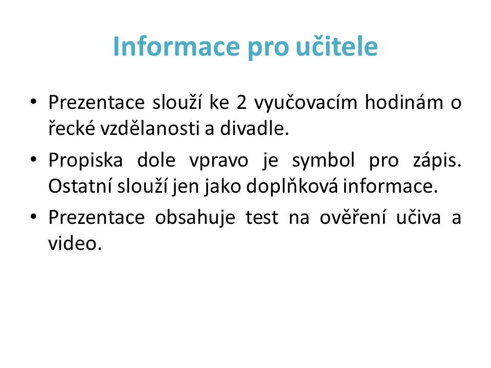 Informace pro učitele Prezentace slouží ke 2 vyučovacím hodinám o řecké vzdělanosti a divadle.
