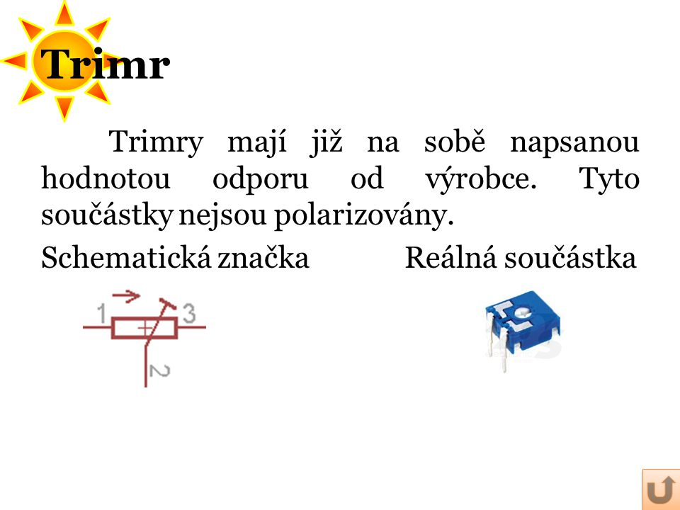 Trimr Trimry mají již na sobě napsanou hodnotou odporu od výrobce.