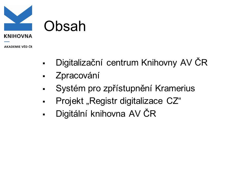 Obsah Digitalizační centrum Knihovny AV ČR Zpracování