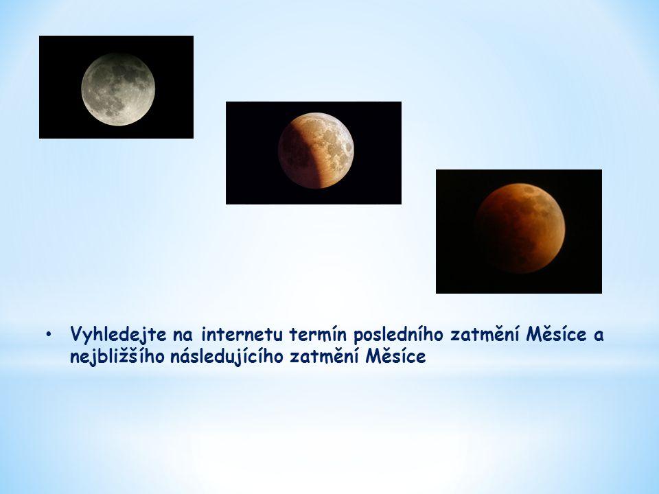 Vyhledejte na internetu termín posledního zatmění Měsíce a nejbližšího následujícího zatmění Měsíce