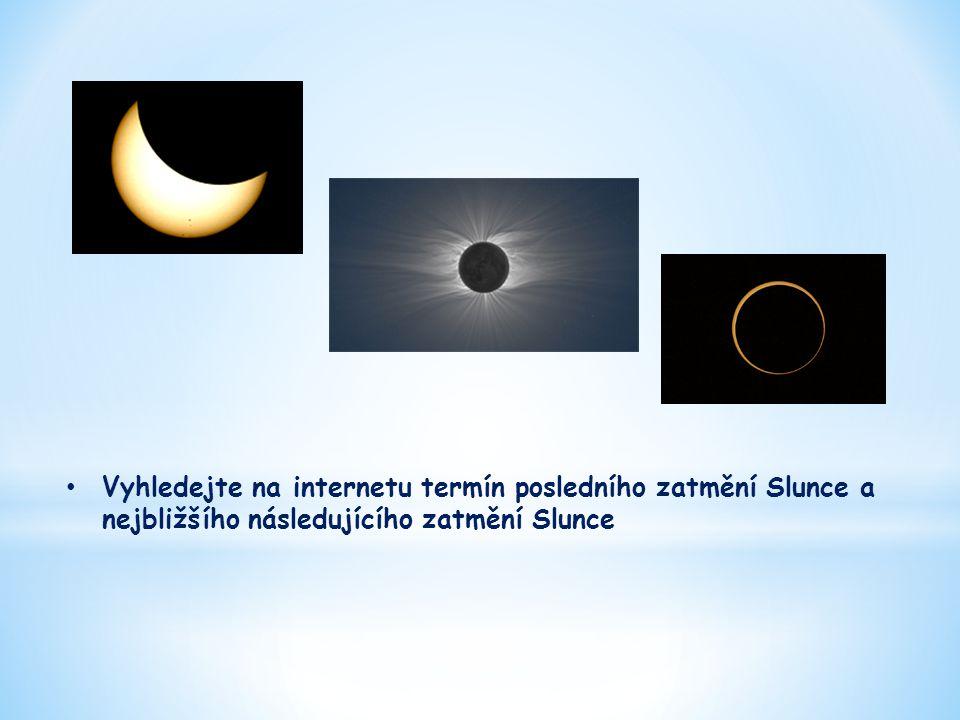 Vyhledejte na internetu termín posledního zatmění Slunce a nejbližšího následujícího zatmění Slunce