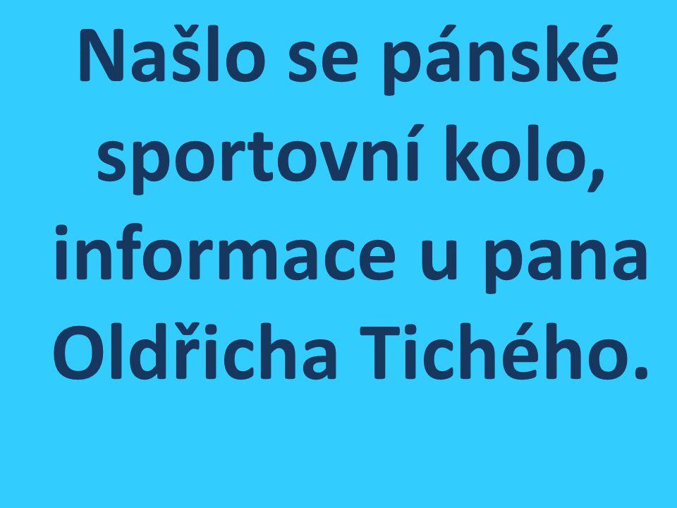 Našlo se pánské sportovní kolo, informace u pana Oldřicha Tichého.