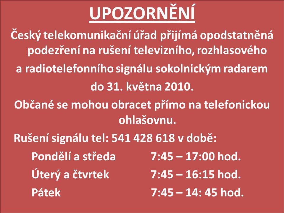 UPOZORNĚNÍ Český telekomunikační úřad přijímá opodstatněná podezření na rušení televizního, rozhlasového.