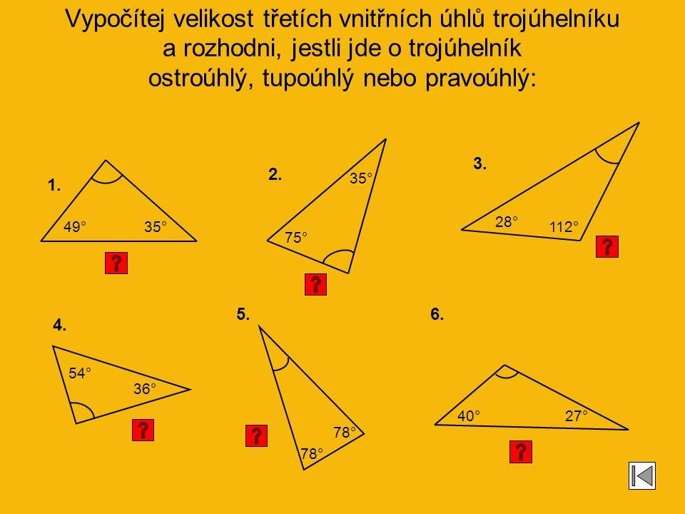 Vypočítej velikost třetích vnitřních úhlů trojúhelníku a rozhodni, jestli jde o trojúhelník ostroúhlý, tupoúhlý nebo pravoúhlý: