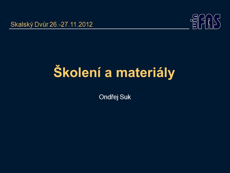 Skalský Dvůr 26.-27.11.2012 Školení a materiály Ondřej Suk
