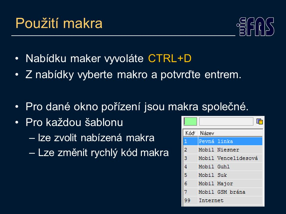 Použití makra Nabídku maker vyvoláte CTRL+D