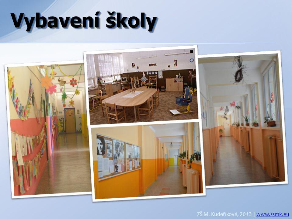 Vybavení školy Vybavení školy ZŠ M. Kudeříkové, 2013 | www.zsmk.eu