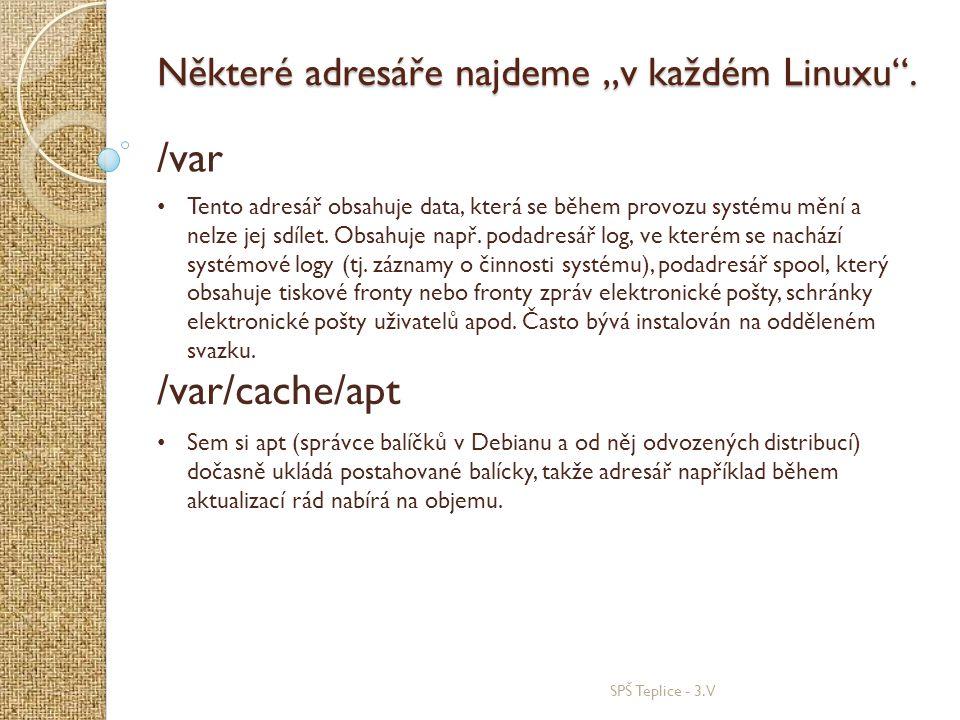 """/var /var/cache/apt Některé adresáře najdeme """"v každém Linuxu ."""