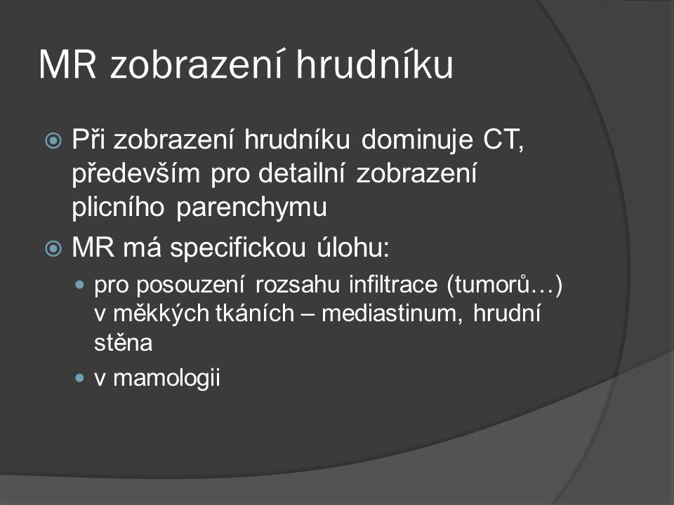 MR zobrazení hrudníku Při zobrazení hrudníku dominuje CT, především pro detailní zobrazení plicního parenchymu.