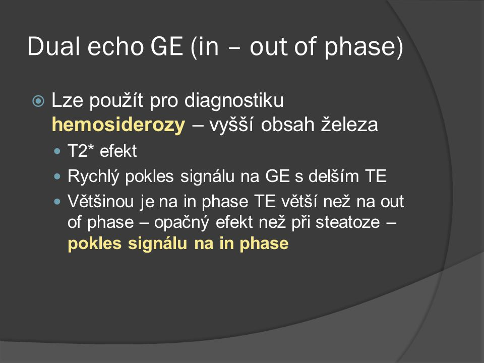 Dual echo GE (in – out of phase)