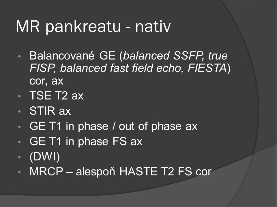 MR pankreatu - nativ Balancované GE (balanced SSFP, true FISP, balanced fast field echo, FIESTA) cor, ax.