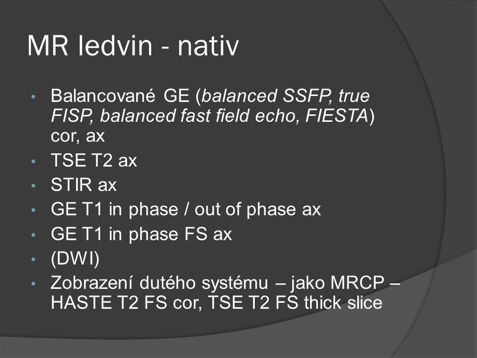 MR ledvin - nativ Balancované GE (balanced SSFP, true FISP, balanced fast field echo, FIESTA) cor, ax.