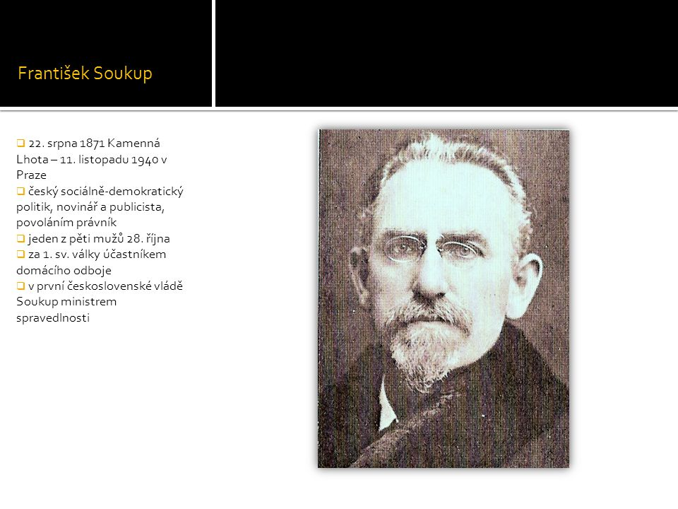 František Soukup 22. srpna 1871 Kamenná Lhota – 11. listopadu 1940 v Praze.
