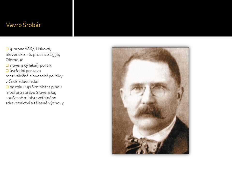Vavro Šrobár 9. srpna 1867, Lisková, Slovensko – 6. prosince 1950, Olomouc. slovenský lékař, politik.