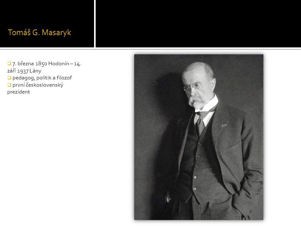 Tomáš G. Masaryk 7. března 1850 Hodonín – 14. září 1937 Lány
