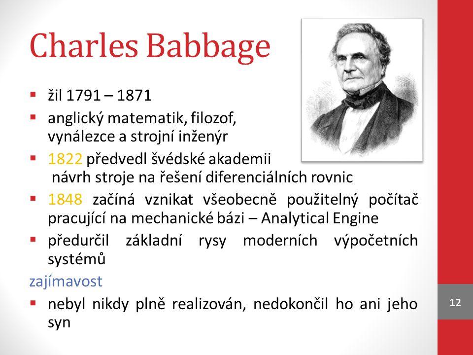 Charles Babbage žil 1791 – 1871. anglický matematik, filozof, vynálezce a strojní inženýr.