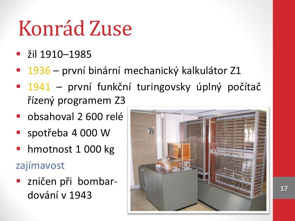 Konrád Zuse žil 1910–1985. 1936 – první binární mechanický kalkulátor Z1. 1941 – první funkční turingovsky úplný počítač řízený programem Z3.