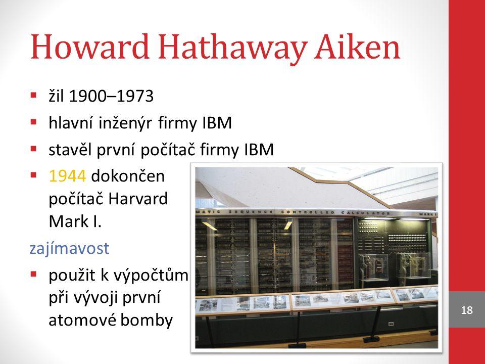 Howard Hathaway Aiken žil 1900–1973 hlavní inženýr firmy IBM