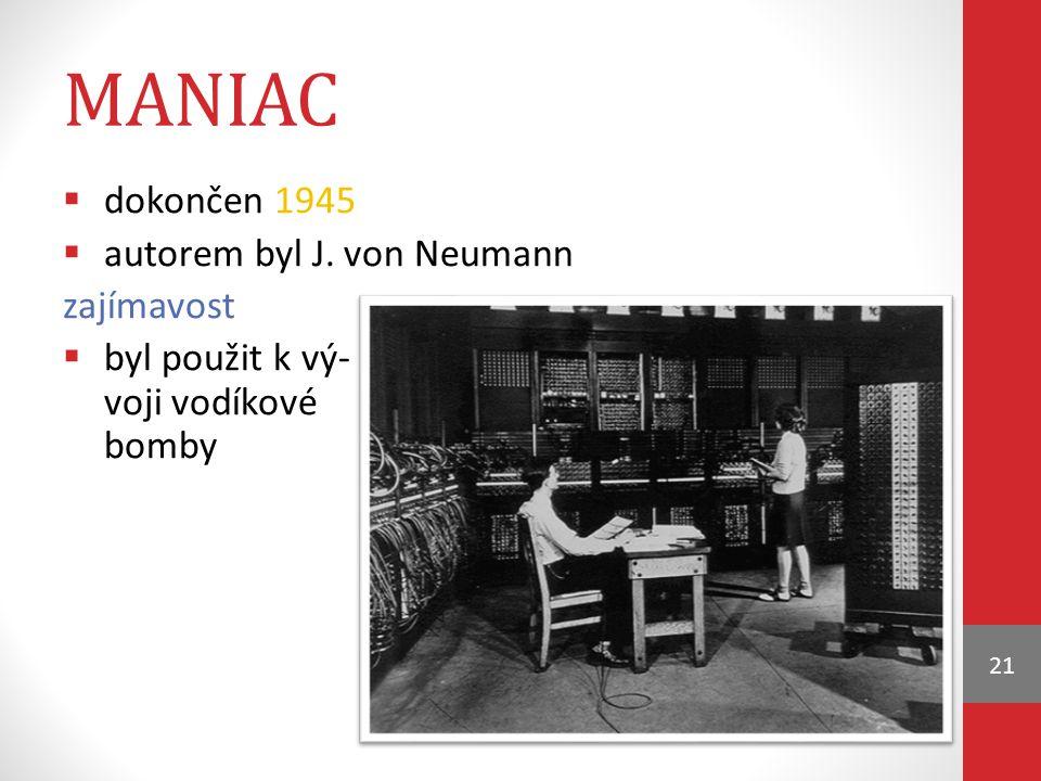 maniac dokončen 1945 autorem byl J. von Neumann zajímavost