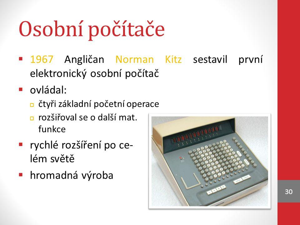Osobní počítače 1967 Angličan Norman Kitz sestavil první elektronický osobní počítač. ovládal: čtyři základní početní operace.