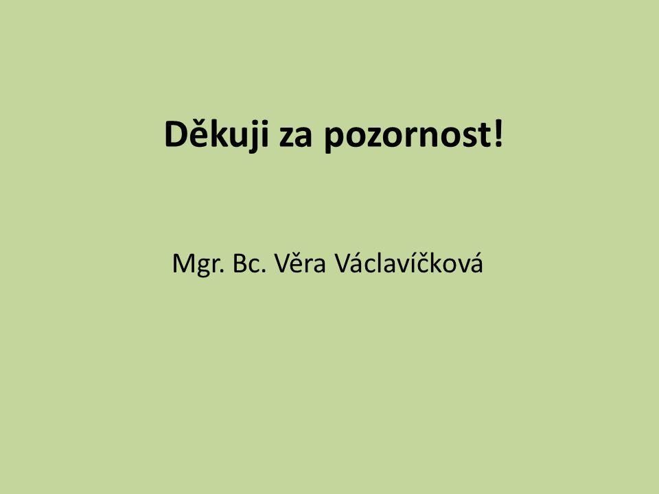 Děkuji za pozornost! Mgr. Bc. Věra Václavíčková