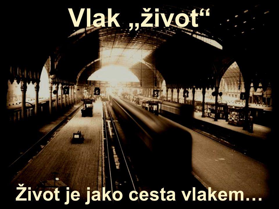 Život je jako cesta vlakem…