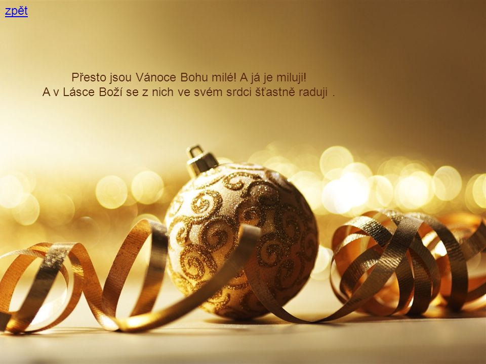 zpět Přesto jsou Vánoce Bohu milé. A já je miluji.