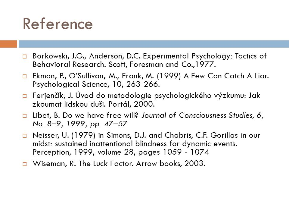 Reference Borkowski, J.G., Anderson, D.C. Experimental Psychology: Tactics of Behavioral Research. Scott, Foresman and Co.,1977.