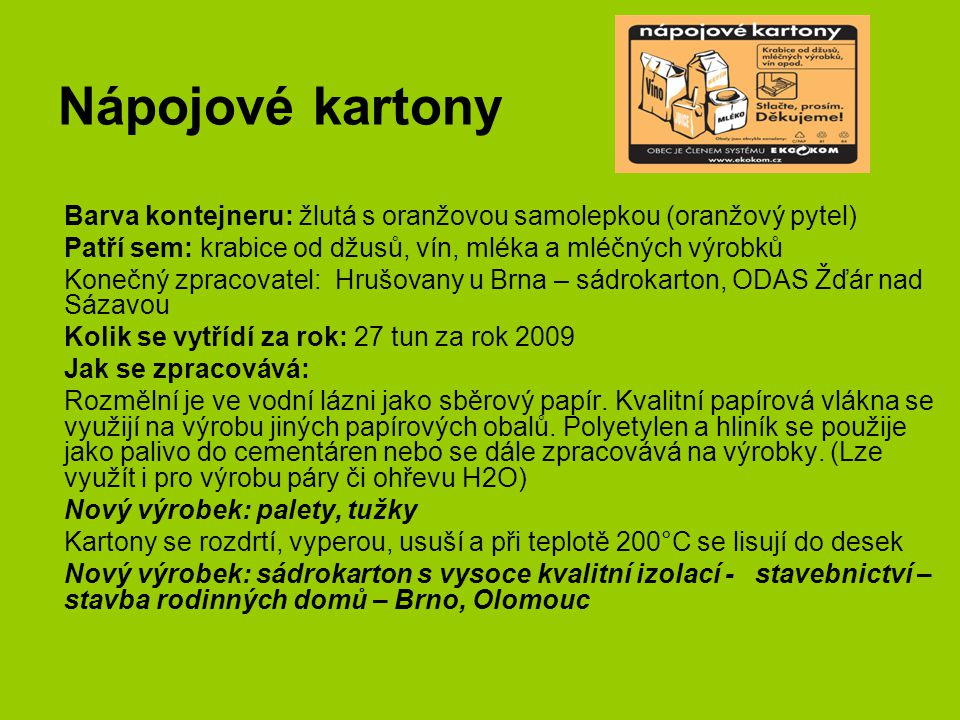 Nápojové kartony Barva kontejneru: žlutá s oranžovou samolepkou (oranžový pytel) Patří sem: krabice od džusů, vín, mléka a mléčných výrobků.