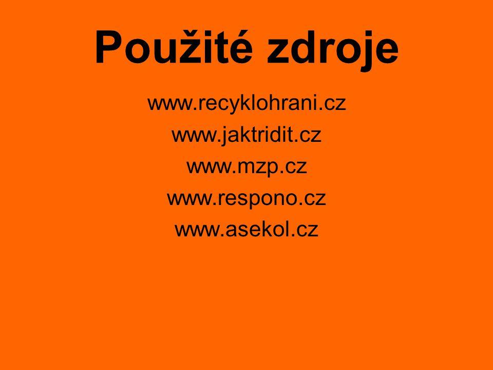 Použité zdroje www.recyklohrani.cz www.jaktridit.cz www.mzp.cz