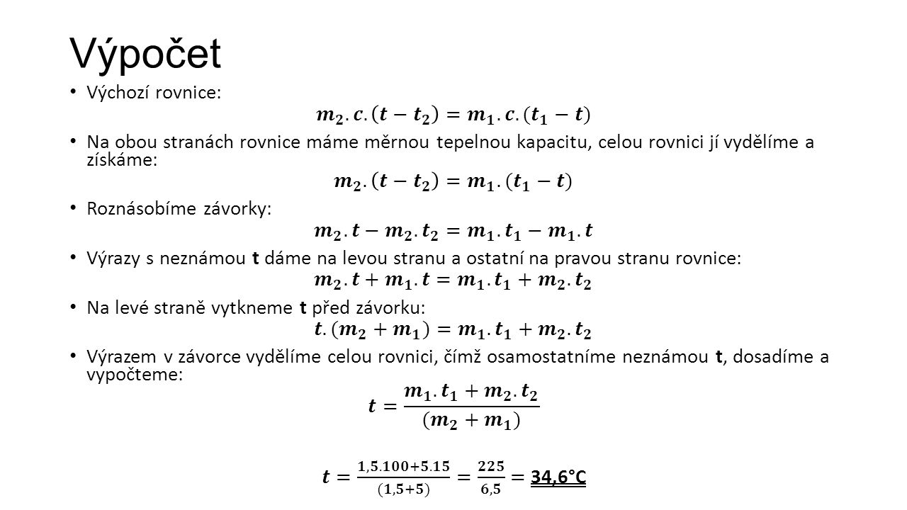 Výpočet Výchozí rovnice: 𝒎 𝟐 .𝒄. 𝒕− 𝒕 𝟐 = 𝒎 𝟏 .𝒄.( 𝒕 𝟏 −𝒕)