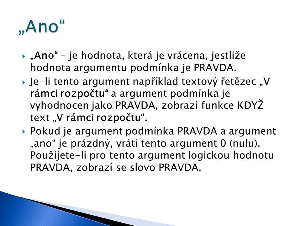 """""""Ano """"Ano - je hodnota, která je vrácena, jestliže hodnota argumentu podmínka je PRAVDA."""