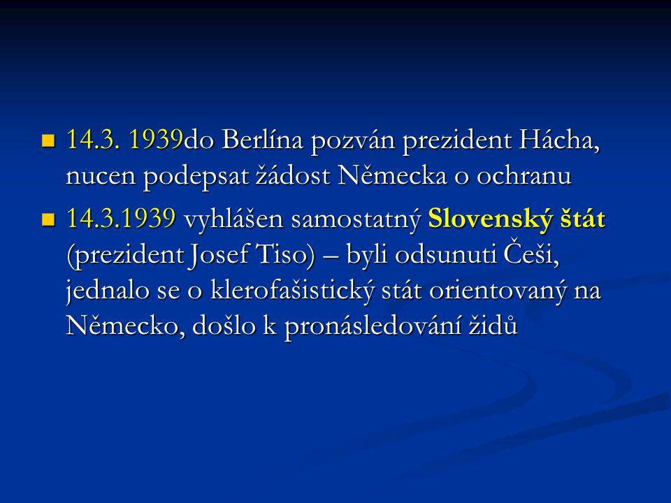 14.3. 1939do Berlína pozván prezident Hácha, nucen podepsat žádost Německa o ochranu