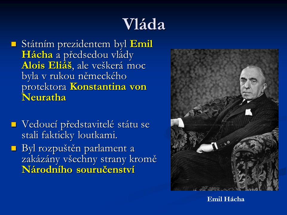 Vláda Státním prezidentem byl Emil Hácha a předsedou vlády Alois Eliáš, ale veškerá moc byla v rukou německého protektora Konstantina von Neuratha.