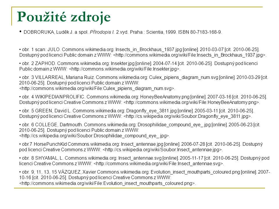 Použité zdroje DOBRORUKA, Luděk J. a spol. Přírodopis I. 2.vyd. Praha : Scientia, 1999. ISBN 80-7183-168-9.