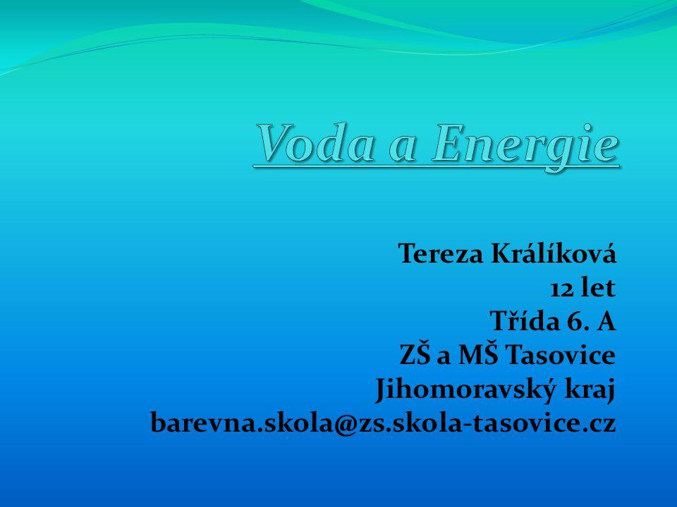 Voda a Energie Tereza Králíková 12 let Třída 6. A ZŠ a MŠ Tasovice