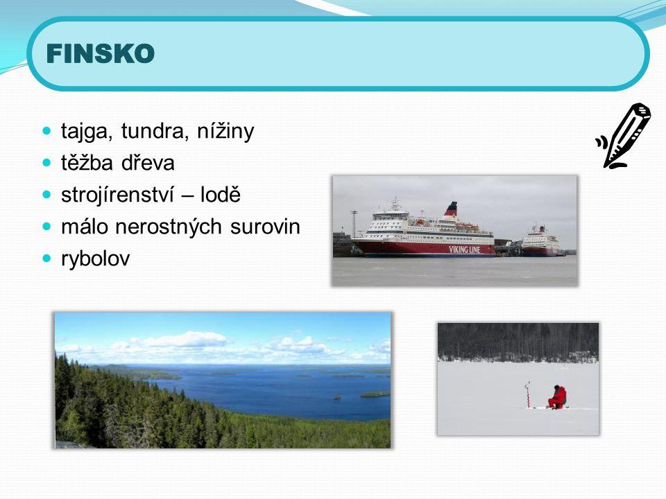 FINSKO tajga, tundra, nížiny těžba dřeva strojírenství – lodě