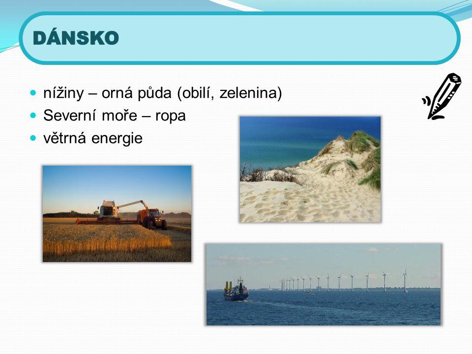 DÁNSKO nížiny – orná půda (obilí, zelenina) Severní moře – ropa